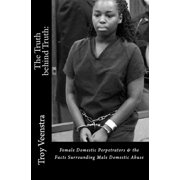 The Truth behind Truth: Female Domestic Perpetrators & The facts Surrounding Male Domestic Abuse - eBook