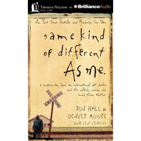 Same Kind of Different as Me : A Modern-Day Slave, an International Art Dealer, and the Unlikely Woman Who Bound Them