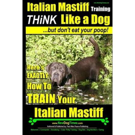 Italian Mastiff  Italian Mastiff Training Think Like A Dog   But Dont Eat Your Poop   Heres Exactly How To Train Your Italian Mastiff