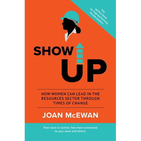 Show Up: How Women Can Lead in the Resources Sector Through Times of Change (Paperback)