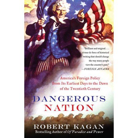 Dangerous Nation  Americas Foreign Policy From Its Earliest Days To The Dawn Of The Twentieth Century