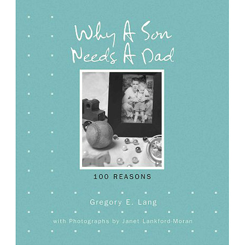 Why a Son Needs a Dad: 100 Reasons