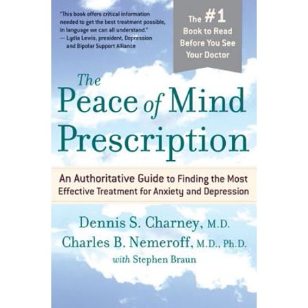 The Peace of Mind Prescription : An Authoritative Guide to Finding the Most Effective Treatment for Anxiety and
