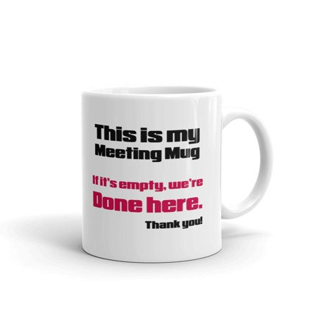 This Is My Meeting Mug If It's Empty, We're Done Here Coworker Office Funny Coffee Tea Ceramic Mug Office Work Cup Gift 11 (Empty Mug)