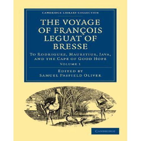 The Voyage Of Francois Leguat Of Bresse To Rodriguez  Mauritius  Java  And The Cape Of Good Hope  Transcribed From The First English Edition