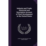 Industry and Trade; Historical and Descriptive Account of Their Development in the United States
