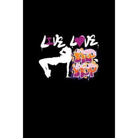 Live Love Hip Hop: Lined Journal - Live Love Hip Hop Dancer Black Cool Fun-ny Dance Sport Gift - Black Ruled Diary, Prayer, Gratitude, Wr (Rasheeda From Love And Hip Hop Ny)
