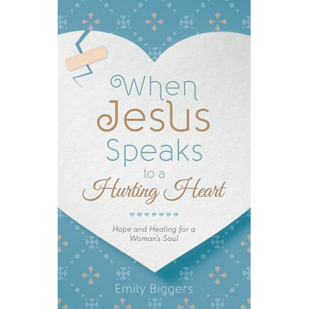 When Jesus Speaks to a Hurting Heart : Hope and Healing for a Woman's