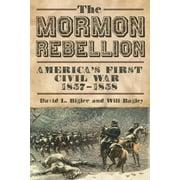 The Mormon Rebellion : America's First Civil War, 1857–1858