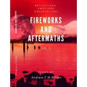 Fireworks and Aftermaths Vol I (Reflections Emotions Observations) - eBook