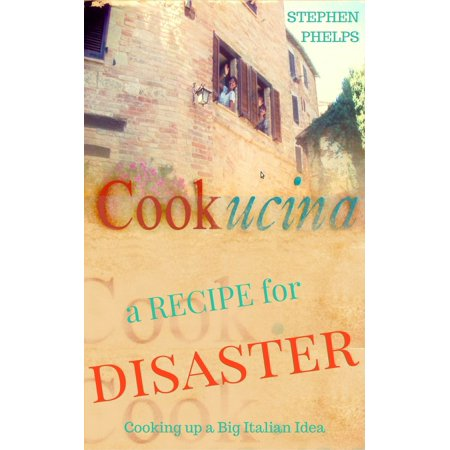 A Recipe for Disaster: Cooking Up A Big Italian Idea - eBook