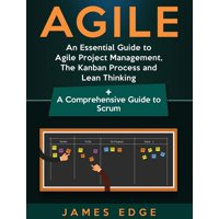 Agile : An Essential Guide to Agile Project Management, The Kanban Process and Lean Thinking + A Comprehensive Guide to Scrum (Hardcover)
