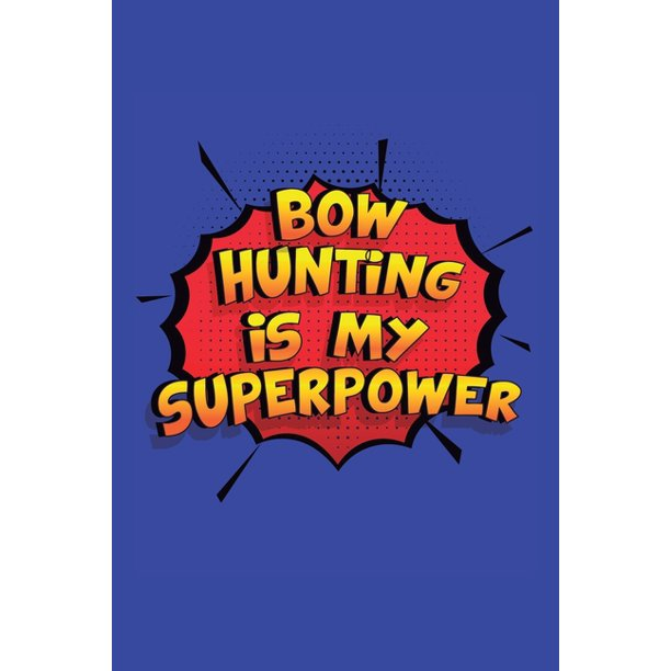 Bow Hunting Is My Superpower A 6x9 Inch Softcover Diary Notebook With 110 Blank Lined Pages Funny Bow Hunting Journal To Write In Bow Hunting Gif Walmart Com Walmart Com
