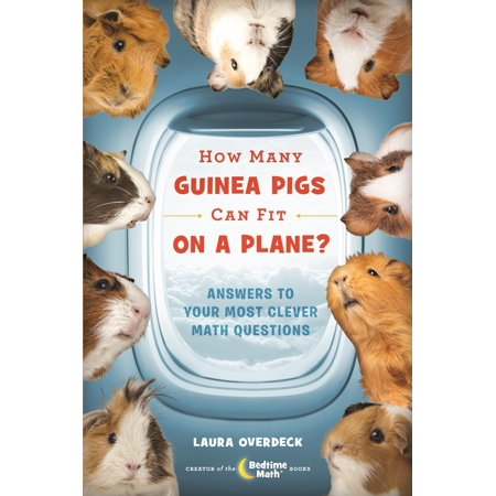 How Many Guinea Pigs Can Fit on a Plane? : Answers to Your Most Clever Math