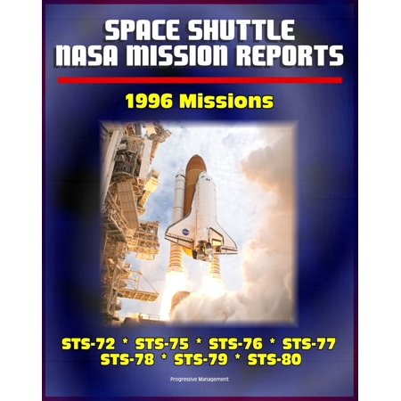 Space Shuttle NASA Mission Reports: 1996 Missions, STS-72, STS-75, STS-76, STS-77, STS-78, STS-79, STS-80 - eBook