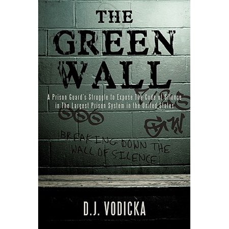The Green Wall : The Story of a Brave Prison Guard's Fight Against Corruption Inside the United States' Largest Prison (Fight Against Terrorism In The United States)