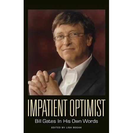 Impatient Optimist : Bill Gates in His Own Words (Bill Gates Business At The Speed Of Thought)