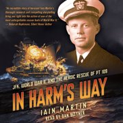 In Harm's Way: JFK, World War II, and the Heroic Rescue of PT-109 - Audiobook