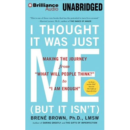 i thought is was just me I thought it was just me (but it isn't): telling the truth about perfectionism, inadequacy, and power written by: brené brown narrated by: lauren fortgang.