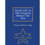 Social Life in Old Virginia Before the War - War College Series