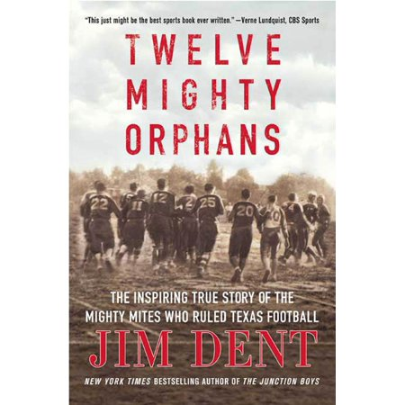 Twelve Mighty Orphans : The Inspiring True Story of the Mighty Mites Who Ruled Texas Football (Inspiring Football)