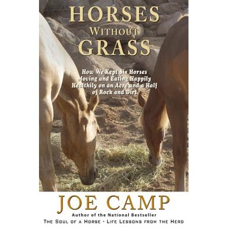 Horses Without Grass : How We Kept Six Horses Moving and Eating Happily Healthily on an Acre and a Half of Rock and