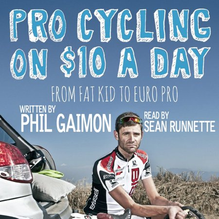 Pro Cycling on $10 a Day: From Fat Kid to Euro Pro - (Euro Pro Manuals)