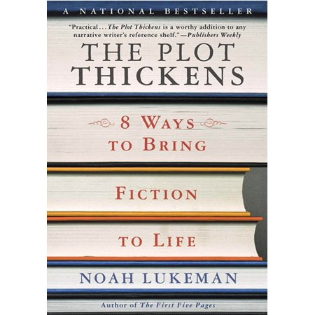 The Plot Thickens : 8 Ways to Bring Fiction to Life