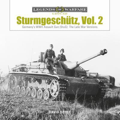 Sturmgeschütz : Germany's WWII Assault Gun (Stug), Vol.2: The Late War (German Assault Gun)