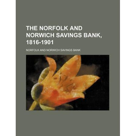 The Norfolk And Norwich Savings Bank  1816 1901