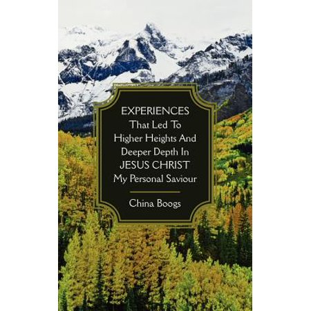 Experiences That Led to Higher Heights and Deeper Depth in Jesus Christ My Personal Saviour