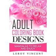 Adult Coloring Book Designs: Mandalas to Relax and Enjoy (Paperback)