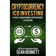 Cryptocurrency: A Guide to Understanding Cryptocurrency ICO Investing, How to Spot Profitable ICOs & Make Gains on Your Capital with Blockchain - eBook