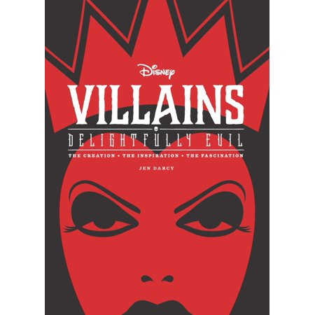 Disney Villains: Delightfully Evil : The Creation  The Inspiration  The Fascination