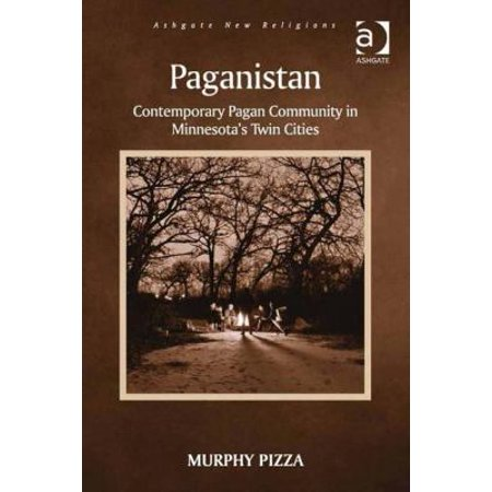 Paganistan  Contemporary Pagan Community In Minnesota  039 S Twin Cities  Revised   Ashgate New Religions