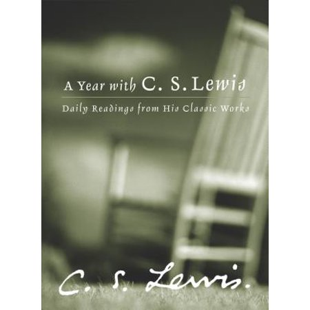 A Year with C.S. Lewis : Daily Readings from His Classic (Cs Lewis Now At Last They Were)