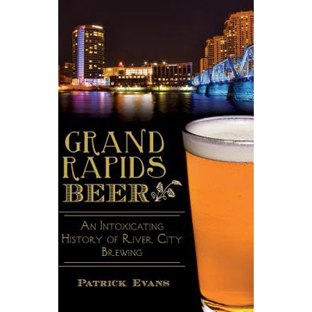 Grand Rapids Beer : An Intoxicating History of River City Brewing - Halloween City Grand Rapids