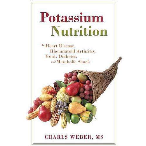 Potassium Nutrition: In Heart Disease, Rheumatoid Arthritis, Gout, Diabetes, and Metabolic Shock