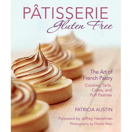 Pâtisserie Gluten Free : The Art of French Pastry: Cookies, Tarts, Cakes, and Puff Pastries