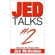 Jed Talks #2: Away from the Things of Man - eBook