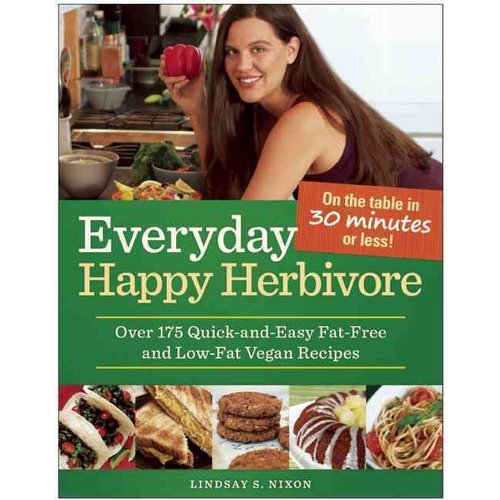 Everyday Happy Herbivore: Over 175 Quick-and-Easy Fat-Free and Low-Fat Recipes