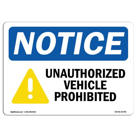 OSHA Notice Sign - NOTICE Unauthorized Vehicles Prohibited With Symbol | Choose from: Aluminum, Rigid Plastic or Vinyl Label Decal | Protect Your Business, Work Site, Warehouse | Made in