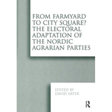 From Farmyard to City Square? The Electoral Adaptation of the Nordic Agrarian Parties - eBook](Party City E)