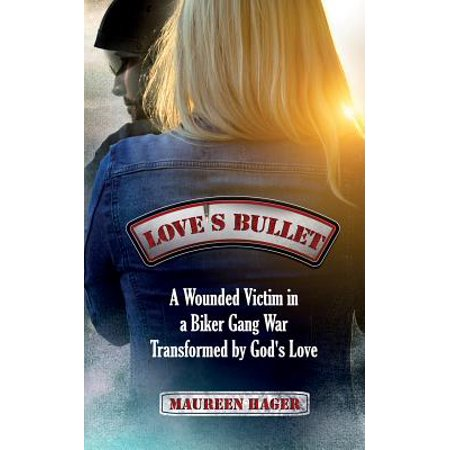 Love's Bullet : A Wounded Victim in a Biker Gang War Transformed by God's