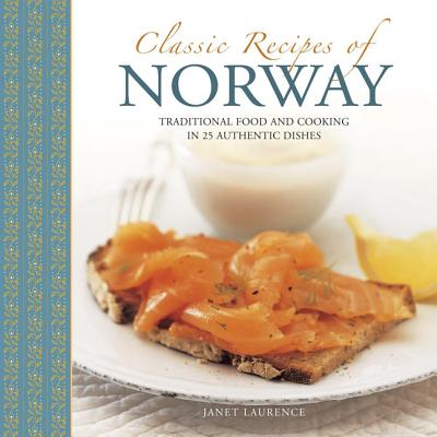 Classic Recipes of Norway : Traditional Food and Cooking in 25 Authentic Dishes