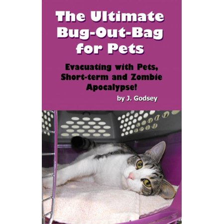 The Ultimate Bug Out Bag for Pets Evacuating with Pets, Short-term and Zombie Apocalypse! -