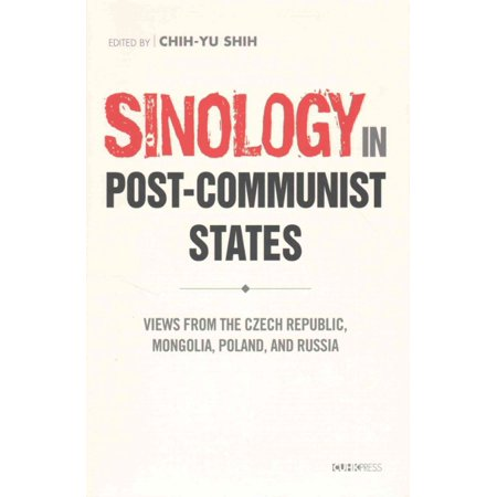 Sinology in Post-Communist States: Views from the Czech Republic, Mongolia, Poland, and Russia