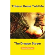 Tales A Genie Told Me: The Dragon Slayer - eBook
