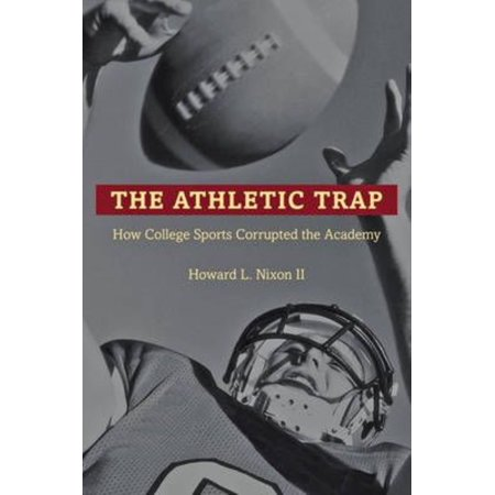 The Athletic Trap  How College Sports Corrupted The Academy