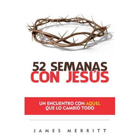 52 Semanas Con Jesús : Un Encuento Con Aquel Que Lo Cambió
